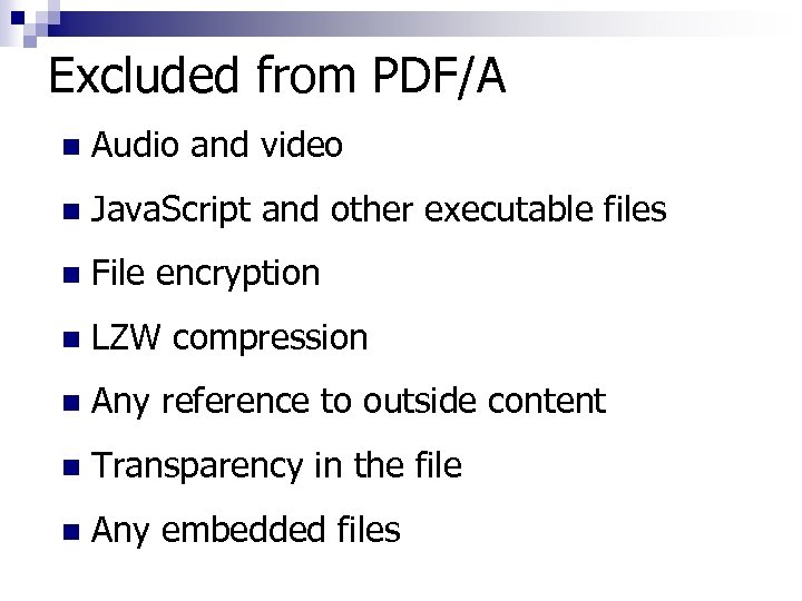 Excluded from PDF/A n Audio and video n Java. Script and other executable files