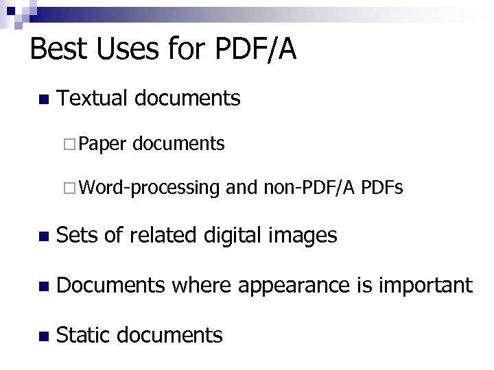 Best Uses for PDF/A n Textual documents ¨ Paper documents ¨ Word-processing and non-PDF/A