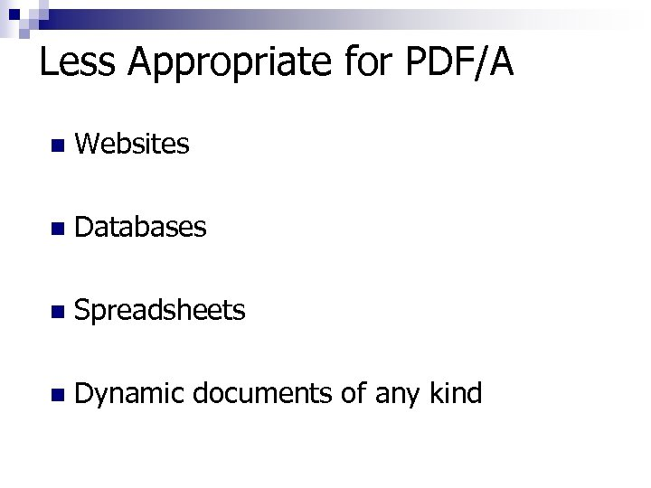 Less Appropriate for PDF/A n Websites n Databases n Spreadsheets n Dynamic documents of