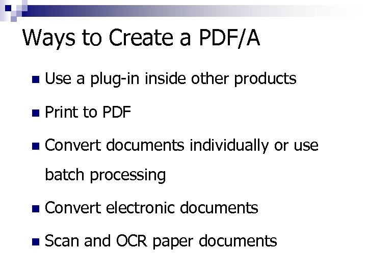 Ways to Create a PDF/A n Use a plug-in inside other products n Print