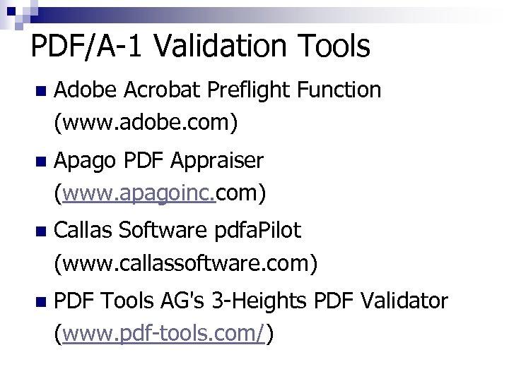 PDF/A-1 Validation Tools n Adobe Acrobat Preflight Function (www. adobe. com) n Apago PDF