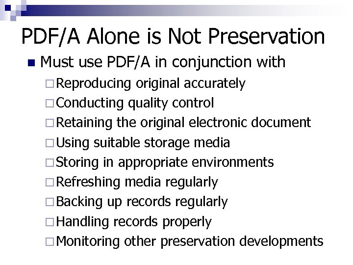 PDF/A Alone is Not Preservation n Must use PDF/A in conjunction with ¨ Reproducing