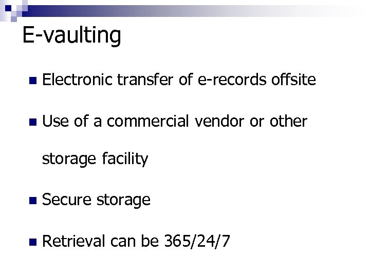 E-vaulting n Electronic transfer of e-records offsite n Use of a commercial vendor or
