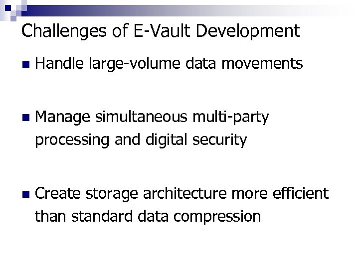 Challenges of E-Vault Development n Handle large-volume data movements n Manage simultaneous multi-party processing
