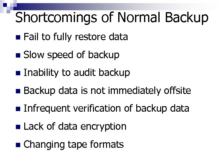 Shortcomings of Normal Backup n Fail to fully restore data n Slow speed of