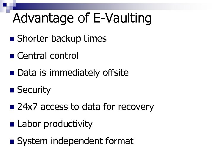 Advantage of E-Vaulting n Shorter backup times n Central control n Data is immediately