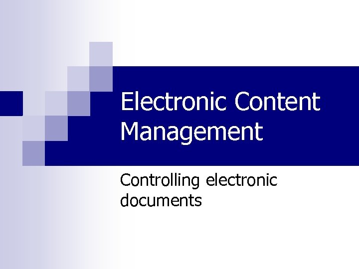 Electronic Content Management Controlling electronic documents