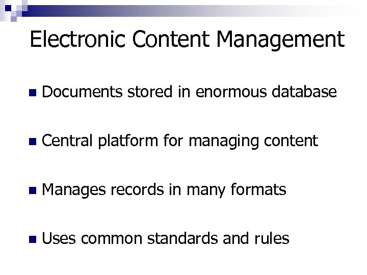 Electronic Content Management n Documents stored in enormous database n Central platform for managing