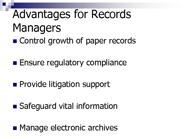 Advantages for Records Managers n Control growth of paper records n Ensure regulatory compliance