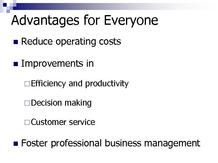 Advantages for Everyone n Reduce operating costs n Improvements in ¨ Efficiency ¨ Decision