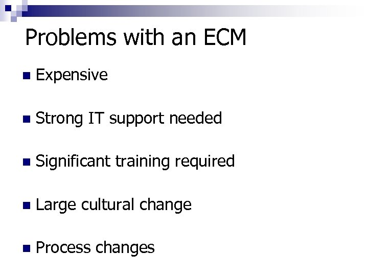 Problems with an ECM n Expensive n Strong IT support needed n Significant training