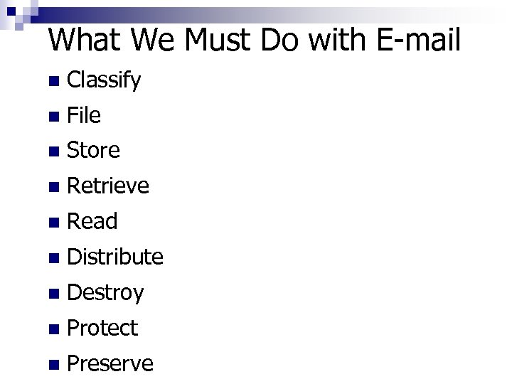 What We Must Do with E-mail n Classify n File n Store n Retrieve