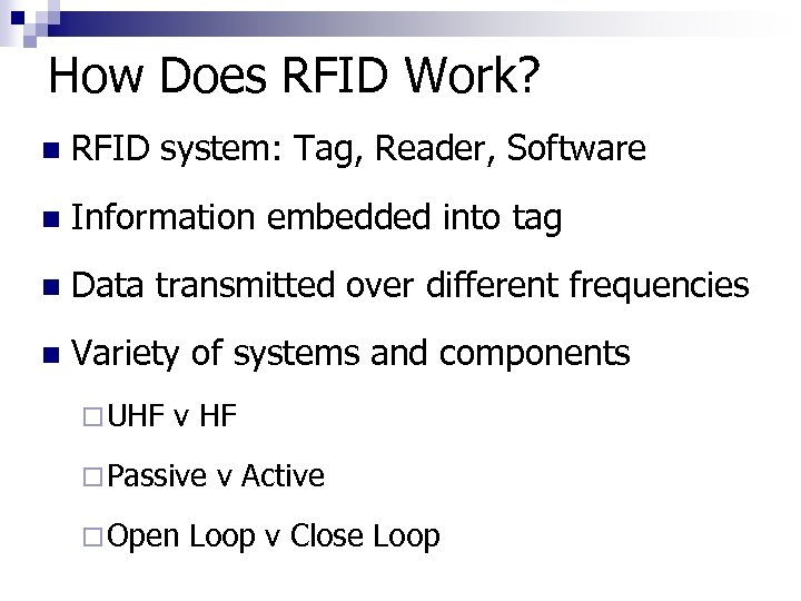 How Does RFID Work? n RFID system: Tag, Reader, Software n Information embedded into