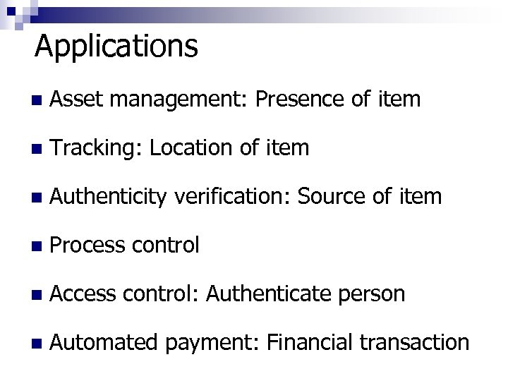 Applications n Asset management: Presence of item n Tracking: Location of item n Authenticity