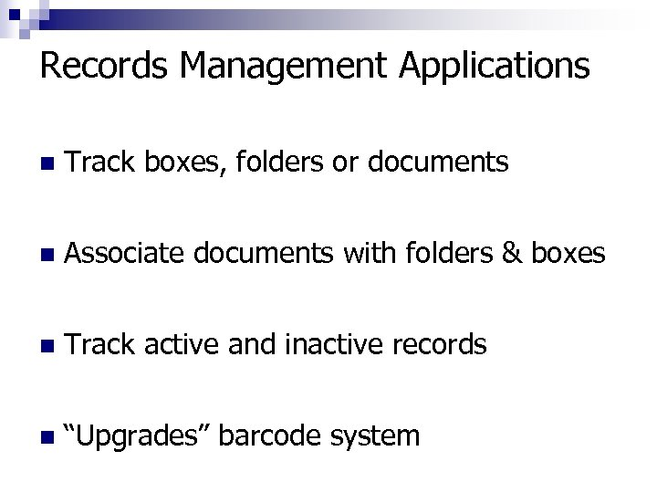 Records Management Applications n Track boxes, folders or documents n Associate documents with folders