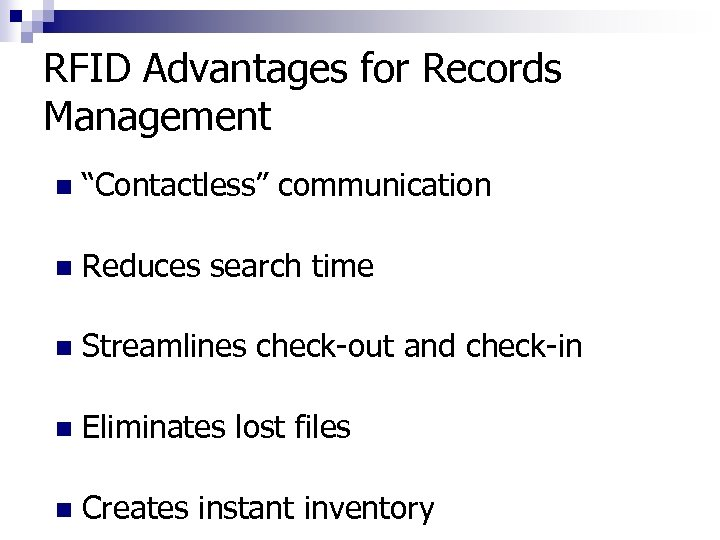 """RFID Advantages for Records Management n """"Contactless"""" communication n Reduces search time n Streamlines"""