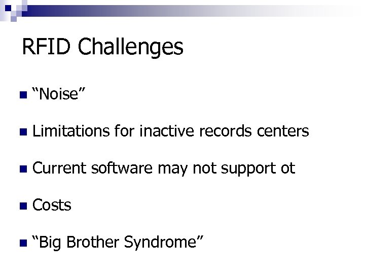 """RFID Challenges n """"Noise"""" n Limitations for inactive records centers n Current software may"""