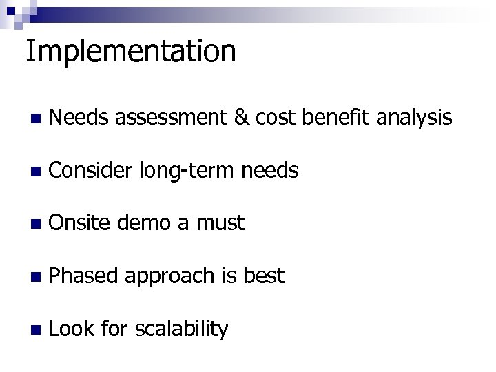 Implementation n Needs assessment & cost benefit analysis n Consider long-term needs n Onsite