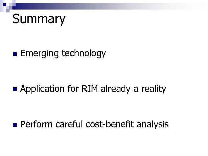 Summary n Emerging technology n Application for RIM already a reality n Perform careful