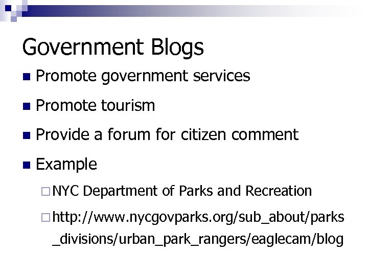 Government Blogs n Promote government services n Promote tourism n Provide a forum for