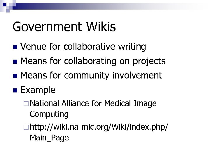 Government Wikis n Venue for collaborative writing n Means for collaborating on projects n