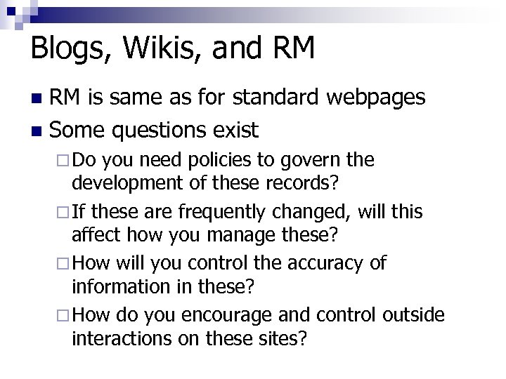 Blogs, Wikis, and RM RM is same as for standard webpages n Some questions