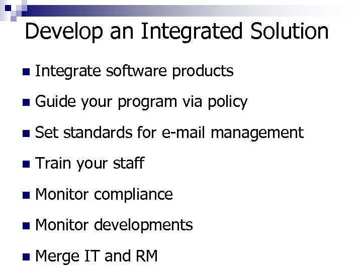 Develop an Integrated Solution n Integrate software products n Guide your program via policy