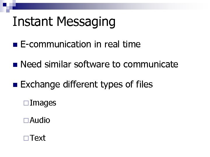 Instant Messaging n E-communication in real time n Need similar software to communicate n