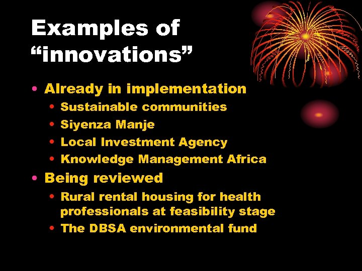 """Examples of """"innovations"""" • Already in implementation • • Sustainable communities Siyenza Manje Local"""
