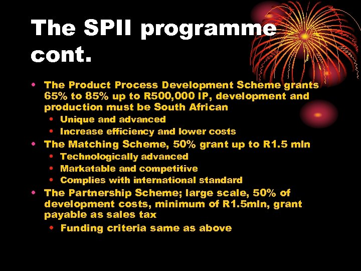 The SPII programme cont. • The Product Process Development Scheme grants 65% to 85%