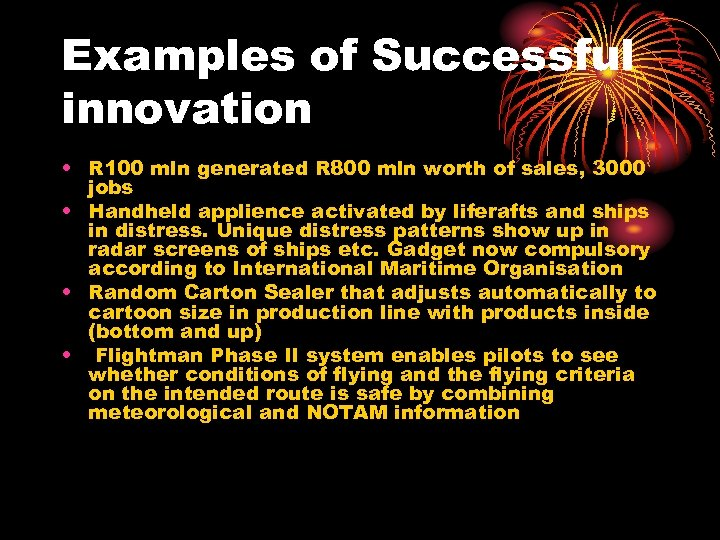 Examples of Successful innovation • R 100 mln generated R 800 mln worth of