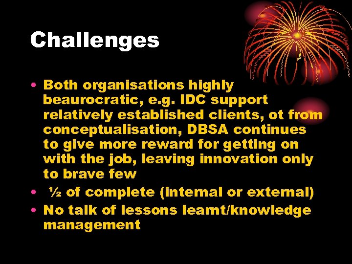 Challenges • Both organisations highly beaurocratic, e. g. IDC support relatively established clients, ot
