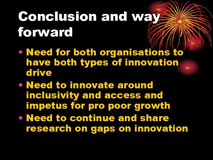 Conclusion and way forward • Need for both organisations to have both types of