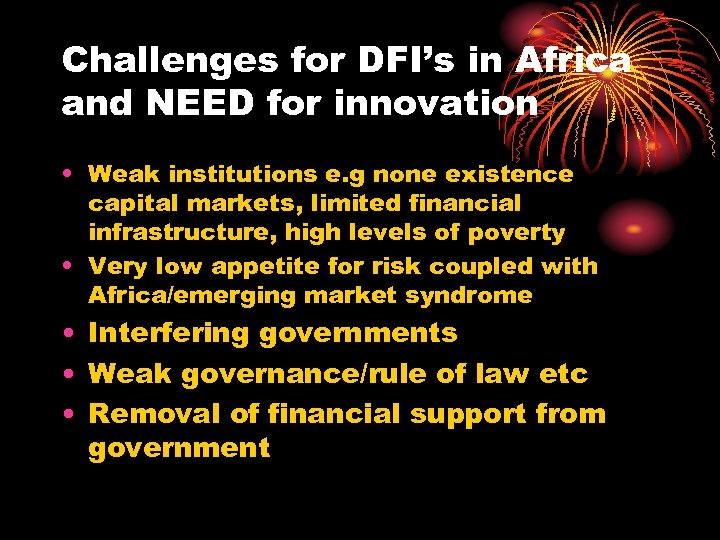 Challenges for DFI's in Africa and NEED for innovation • Weak institutions e. g