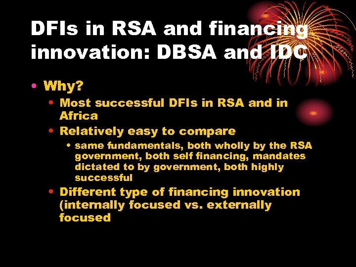 DFIs in RSA and financing innovation: DBSA and IDC • Why? • Most successful