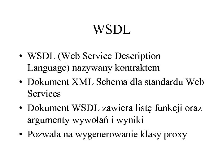 WSDL • WSDL (Web Service Description Language) nazywany kontraktem • Dokument XML Schema dla