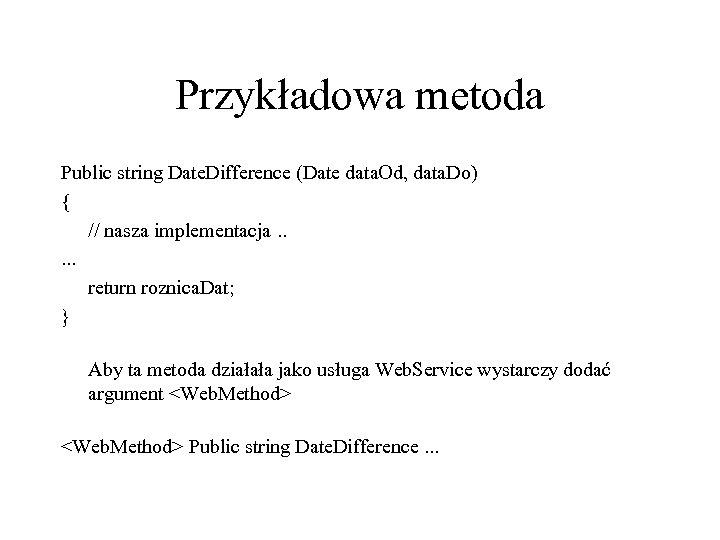 Przykładowa metoda Public string Date. Difference (Date data. Od, data. Do) { // nasza