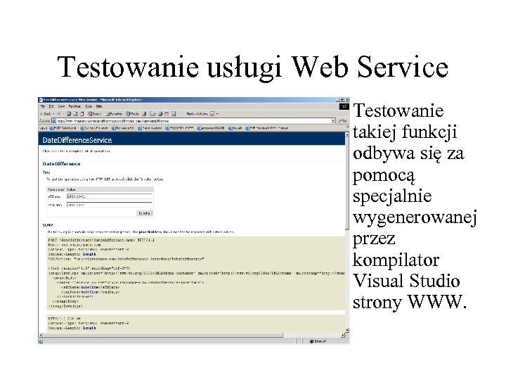 Testowanie usługi Web Service Testowanie takiej funkcji odbywa się za pomocą specjalnie wygenerowanej przez