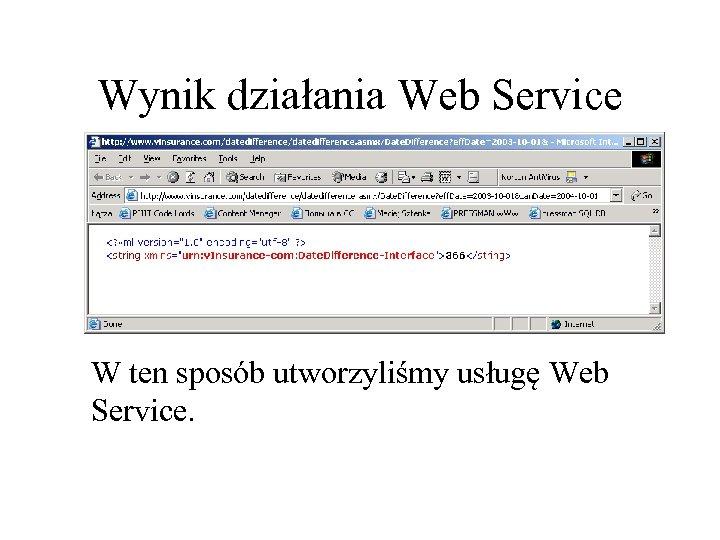 Wynik działania Web Service W ten sposób utworzyliśmy usługę Web Service.