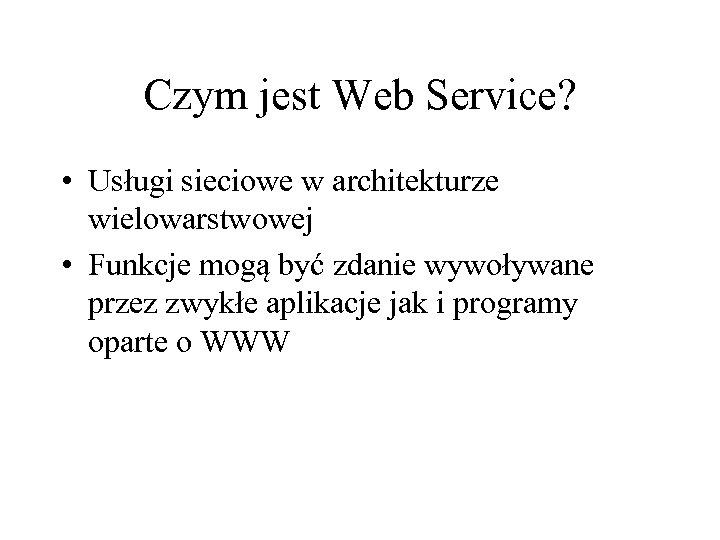 Czym jest Web Service? • Usługi sieciowe w architekturze wielowarstwowej • Funkcje mogą być