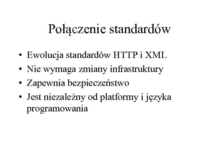 Połączenie standardów • • Ewolucja standardów HTTP i XML Nie wymaga zmiany infrastruktury Zapewnia