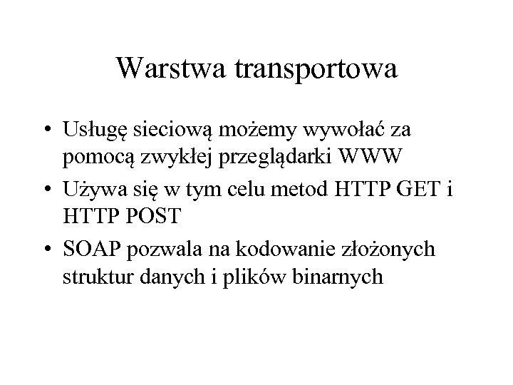 Warstwa transportowa • Usługę sieciową możemy wywołać za pomocą zwykłej przeglądarki WWW • Używa
