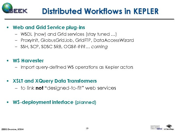 Distributed Workflows in KEPLER • Web and Grid Service plug-ins – WSDL (now) and
