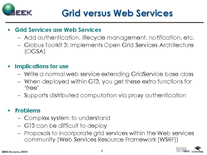 Grid versus Web Services • Grid Services are Web Services – Add authentication, lifecycle