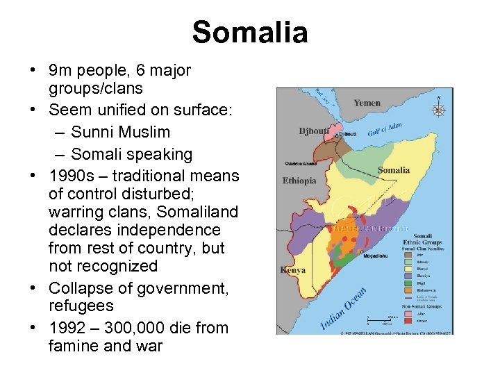 Somalia • 9 m people, 6 major groups/clans • Seem unified on surface: –