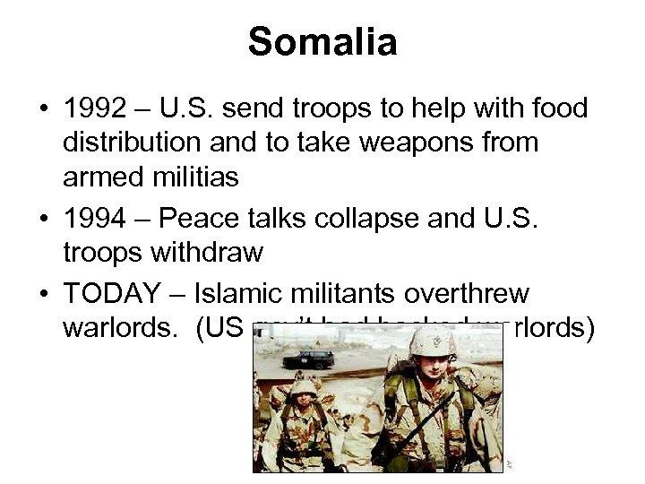 Somalia • 1992 – U. S. send troops to help with food distribution and