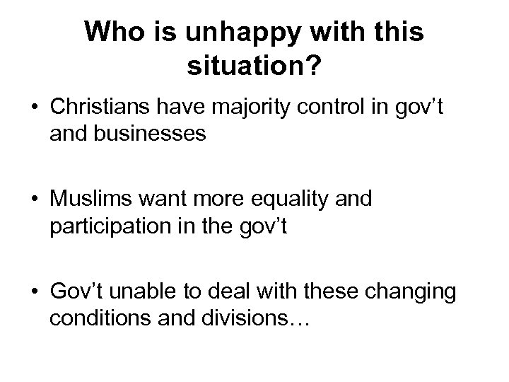 Who is unhappy with this situation? • Christians have majority control in gov't and