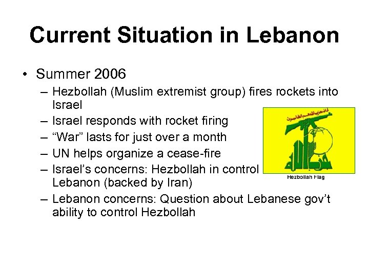 Current Situation in Lebanon • Summer 2006 – Hezbollah (Muslim extremist group) fires rockets