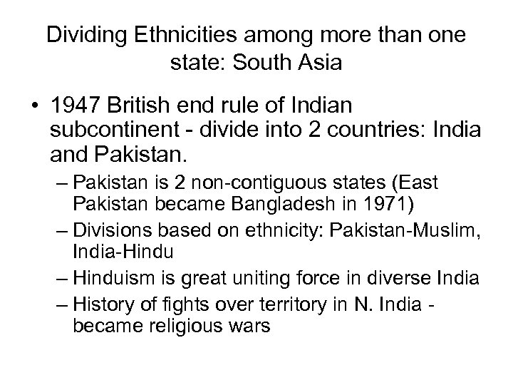 Dividing Ethnicities among more than one state: South Asia • 1947 British end rule