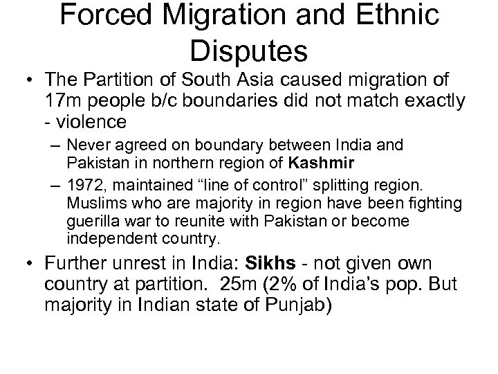 Forced Migration and Ethnic Disputes • The Partition of South Asia caused migration of